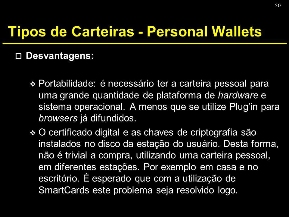 50 Tipos de Carteiras - Personal Wallets o Desvantagens: v Portabilidade: é necessário ter a carteira pessoal para uma grande quantidade de plataforma
