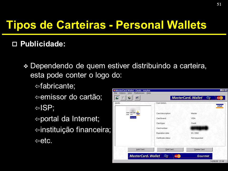 51 Tipos de Carteiras - Personal Wallets o Publicidade: v Dependendo de quem estiver distribuindo a carteira, esta pode conter o logo do: ï fabricante