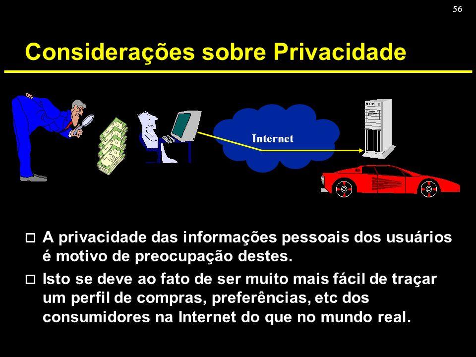 56 Considerações sobre Privacidade o A privacidade das informações pessoais dos usuários é motivo de preocupação destes. o Isto se deve ao fato de ser