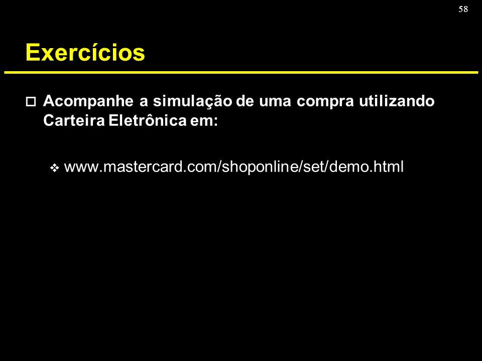 58 Exercícios o Acompanhe a simulação de uma compra utilizando Carteira Eletrônica em: v www.mastercard.com/shoponline/set/demo.html