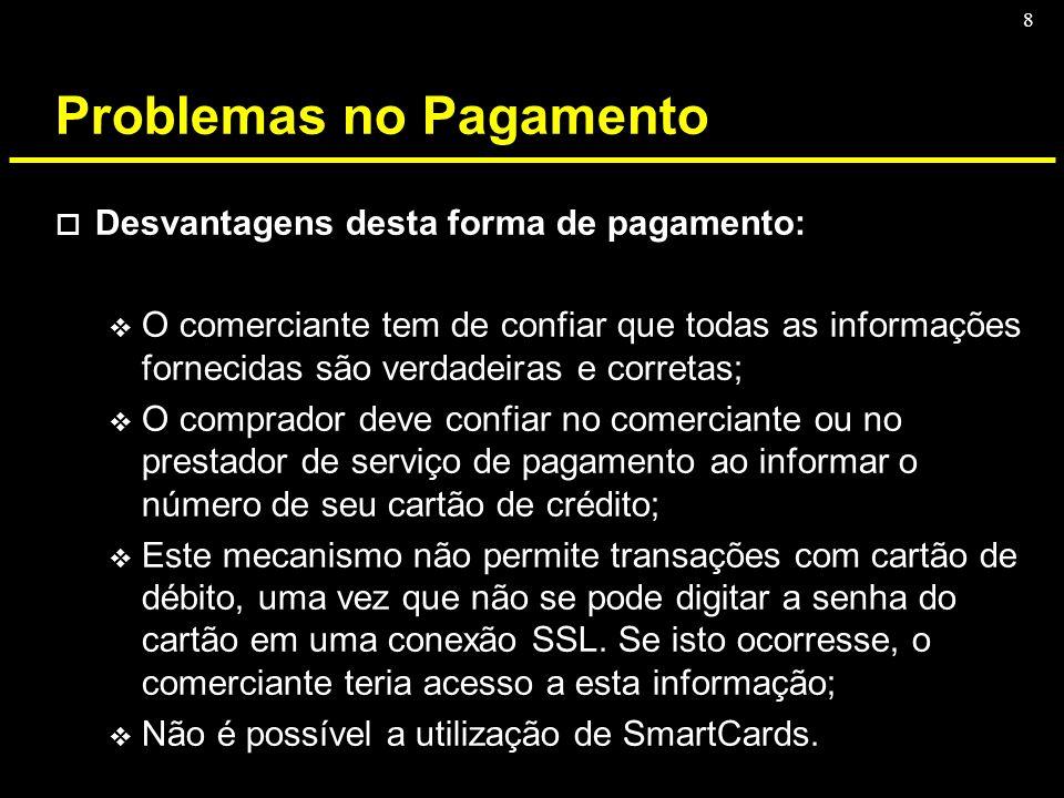 8 Problemas no Pagamento o Desvantagens desta forma de pagamento: v O comerciante tem de confiar que todas as informações fornecidas são verdadeiras e