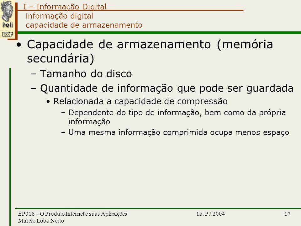 I – Informação Digital 1o. P / 2004EP018 – O Produto Internet e suas Aplicações Marcio Lobo Netto 17 informação digital capacidade de armazenamento Ca