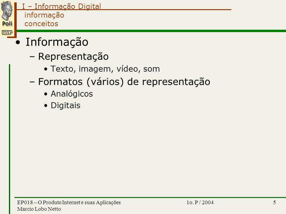 I – Informação Digital 1o. P / 2004EP018 – O Produto Internet e suas Aplicações Marcio Lobo Netto 5 informação conceitos Informação –Representação Tex