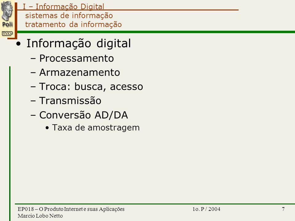 I – Informação Digital 1o. P / 2004EP018 – O Produto Internet e suas Aplicações Marcio Lobo Netto 7 sistemas de informação tratamento da informação In