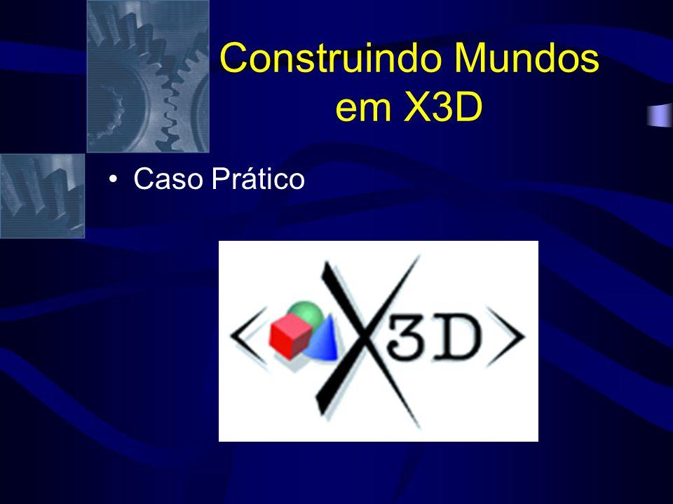 Construindo Mundos em X3D Caso Prático