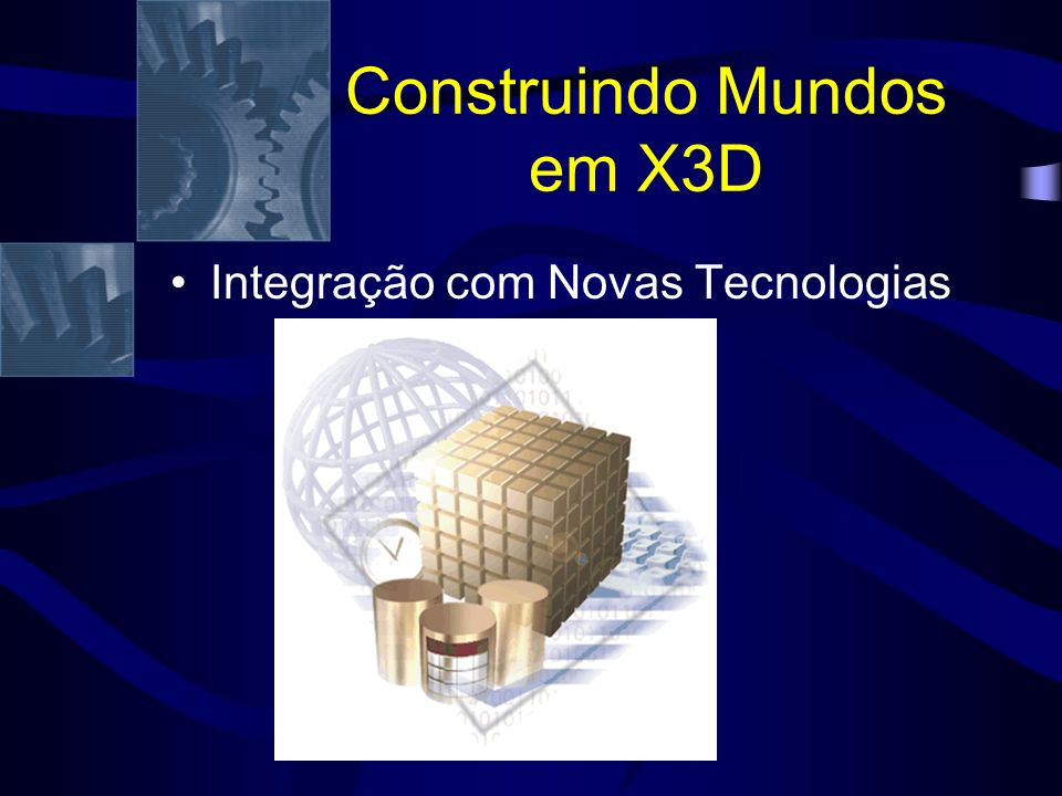 Construindo Mundos em X3D Integração com Novas Tecnologias