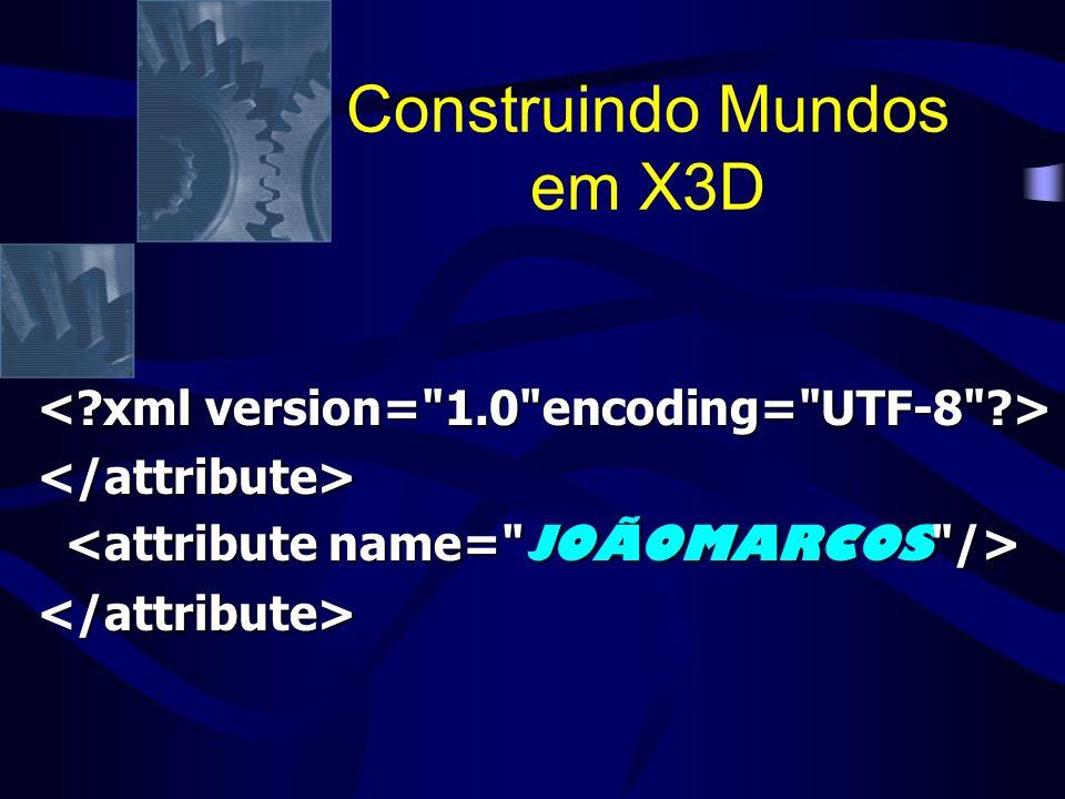 </attribute> </attribute> Construindo Mundos em X3D