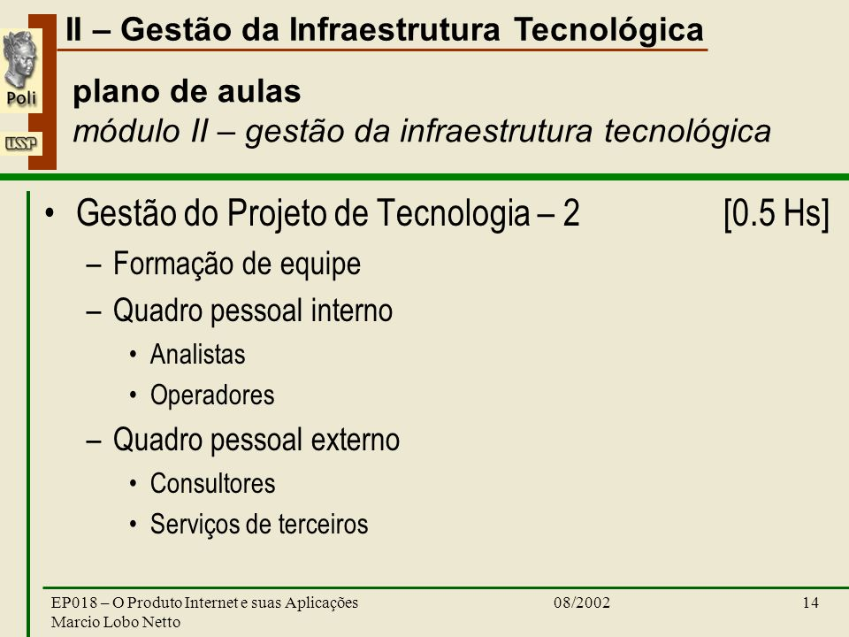 II – Gestão da Infraestrutura Tecnológica 08/2002EP018 – O Produto Internet e suas Aplicações Marcio Lobo Netto 14 plano de aulas módulo II – gestão d