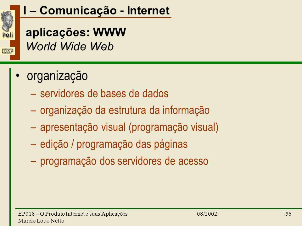 I – Comunicação - Internet 08/2002EP018 – O Produto Internet e suas Aplicações Marcio Lobo Netto 56 aplicações: WWW World Wide Web organização –servid
