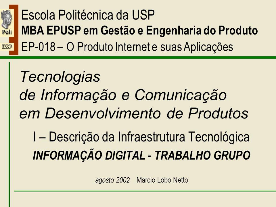 I – Informação Digital – Trabalho Grupo Escola Politécnica da USP MBA EPUSP em Gestão e Engenharia do Produto EP-018 – O Produto Internet e suas Aplic
