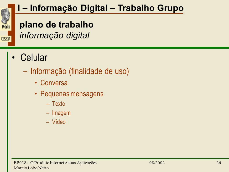 I – Informação Digital – Trabalho Grupo 08/2002EP018 – O Produto Internet e suas Aplicações Marcio Lobo Netto 26 plano de trabalho informação digital