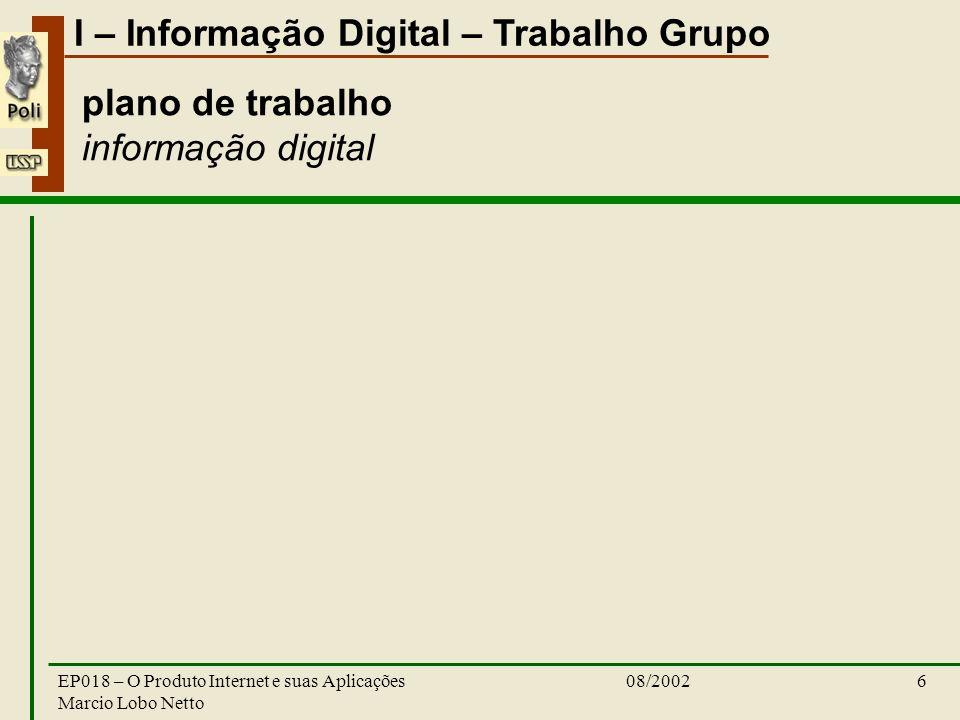 I – Informação Digital – Trabalho Grupo 08/2002EP018 – O Produto Internet e suas Aplicações Marcio Lobo Netto 6 plano de trabalho informação digital