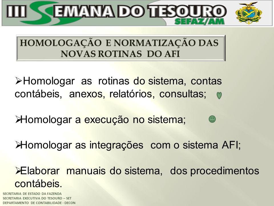 SECRETARIA DE ESTADO DA FAZENDA SECRETARIA EXECUTIVA DO TESOURO – SET DEPARTAMENTO DE CONTABILIDADE - DECON Homologar as rotinas do sistema, contas co