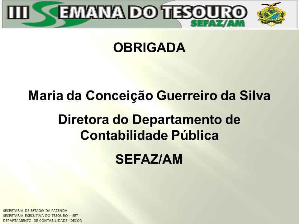 SECRETARIA DE ESTADO DA FAZENDA SECRETARIA EXECUTIVA DO TESOURO – SET DEPARTAMENTO DE CONTABILIDADE - DECON OBRIGADA Maria da Conceição Guerreiro da S
