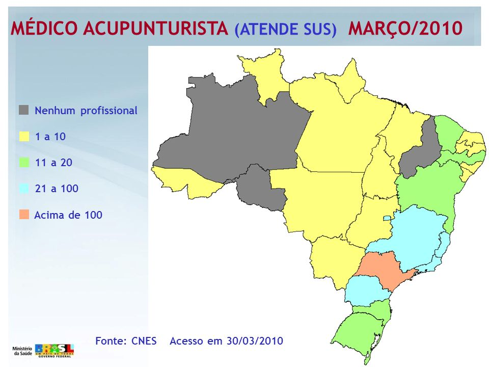 Nenhum profissional 1 a 10 11 a 20 21 a 100 Acima de 100 MÉDICO ACUPUNTURISTA (ATENDE SUS) MARÇO/2010 Fonte: CNES Acesso em 30/03/2010