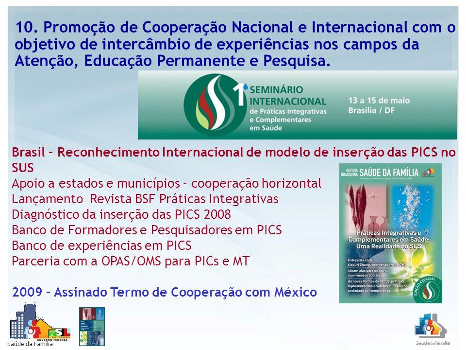 Saúde da Família 10. Promoção de Cooperação Nacional e Internacional com o objetivo de intercâmbio de experiências nos campos da Atenção, Educação Per