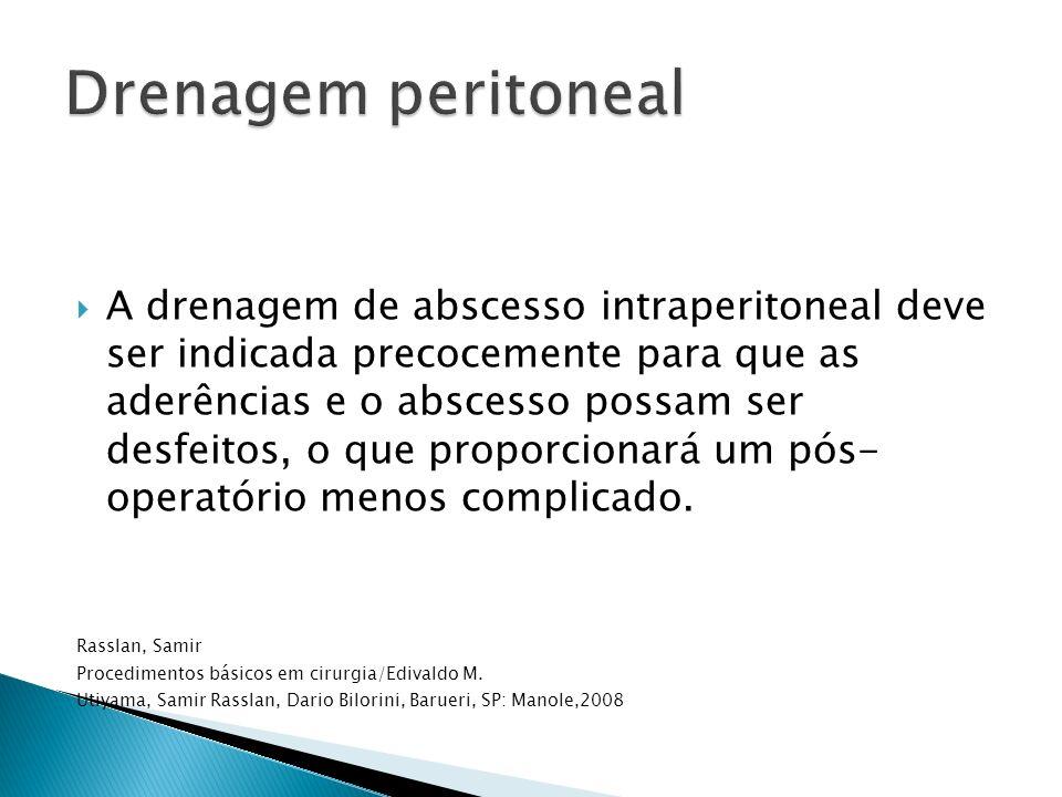 A drenagem de abscesso intraperitoneal deve ser indicada precocemente para que as aderências e o abscesso possam ser desfeitos, o que proporcionará um