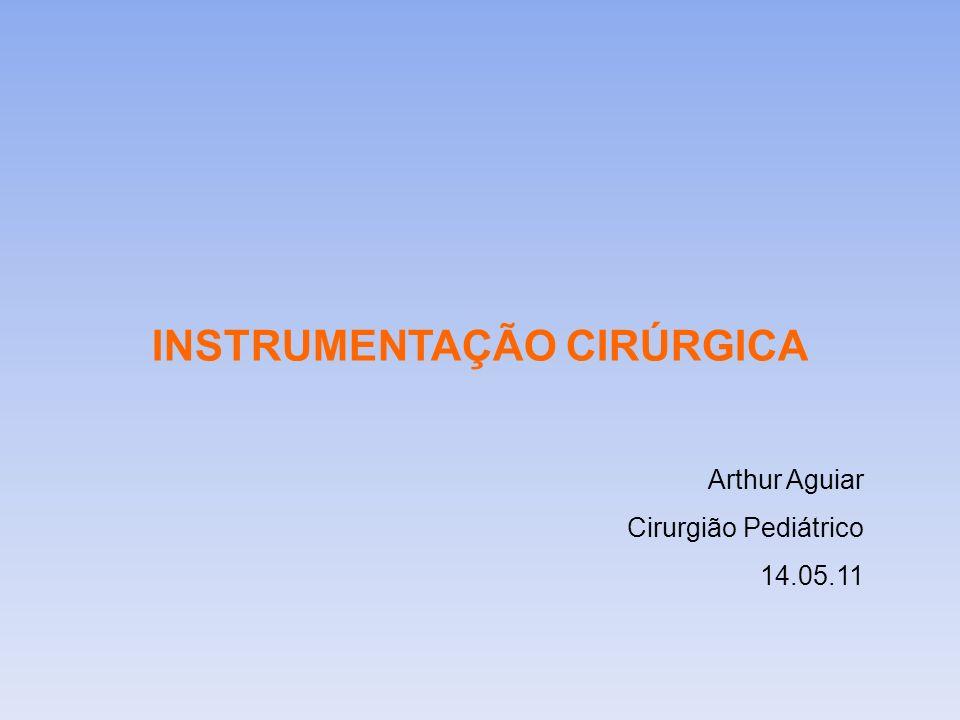 INSTRUMENTAÇÃO CIRÚRGICA Arthur Aguiar Cirurgião Pediátrico 14.05.11