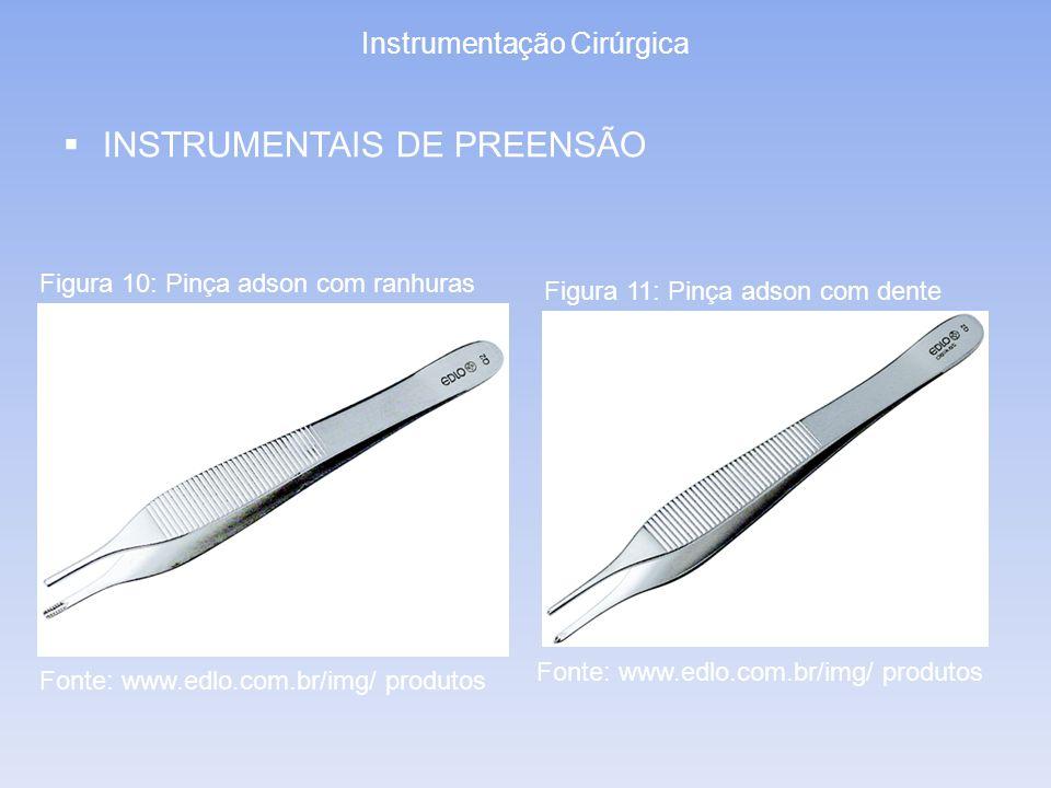 Instrumentação Cirúrgica INSTRUMENTAIS DE PREENSÃO Figura 10: Pinça adson com ranhuras Figura 11: Pinça adson com dente Fonte: www.edlo.com.br/img/ pr