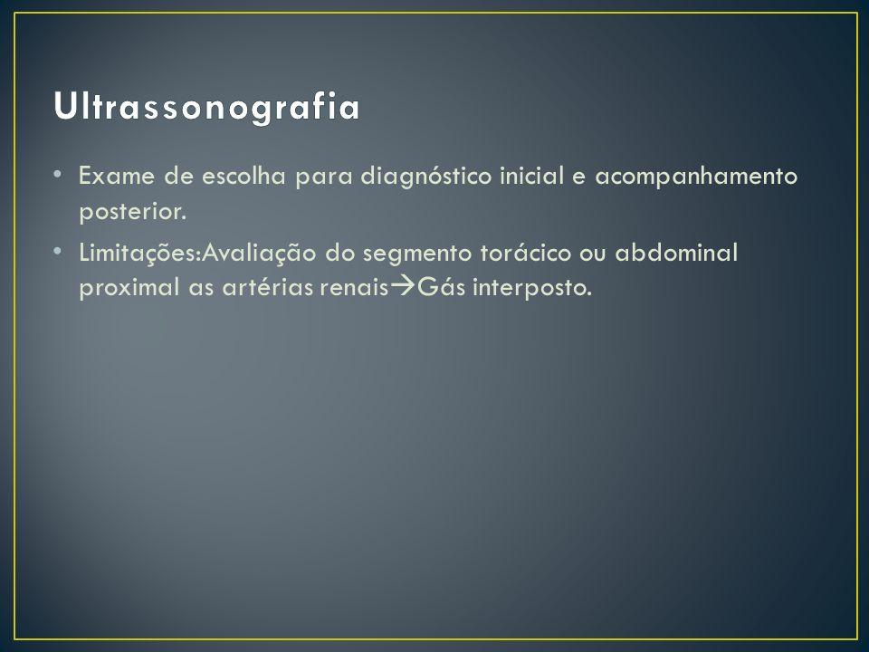 Exame de escolha para diagnóstico inicial e acompanhamento posterior. Limitações:Avaliação do segmento torácico ou abdominal proximal as artérias rena