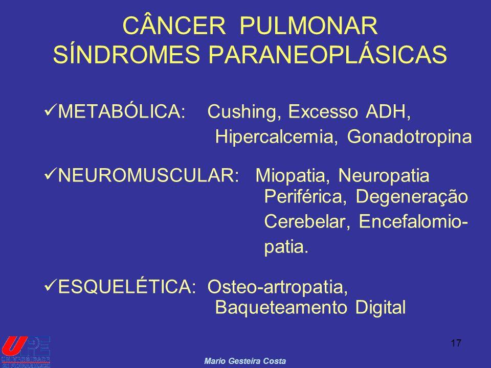 17 CÂNCER PULMONAR SÍNDROMES PARANEOPLÁSICAS Mario Gesteira Costa METABÓLICA: Cushing, Excesso ADH, Hipercalcemia, Gonadotropina NEUROMUSCULAR: Miopat