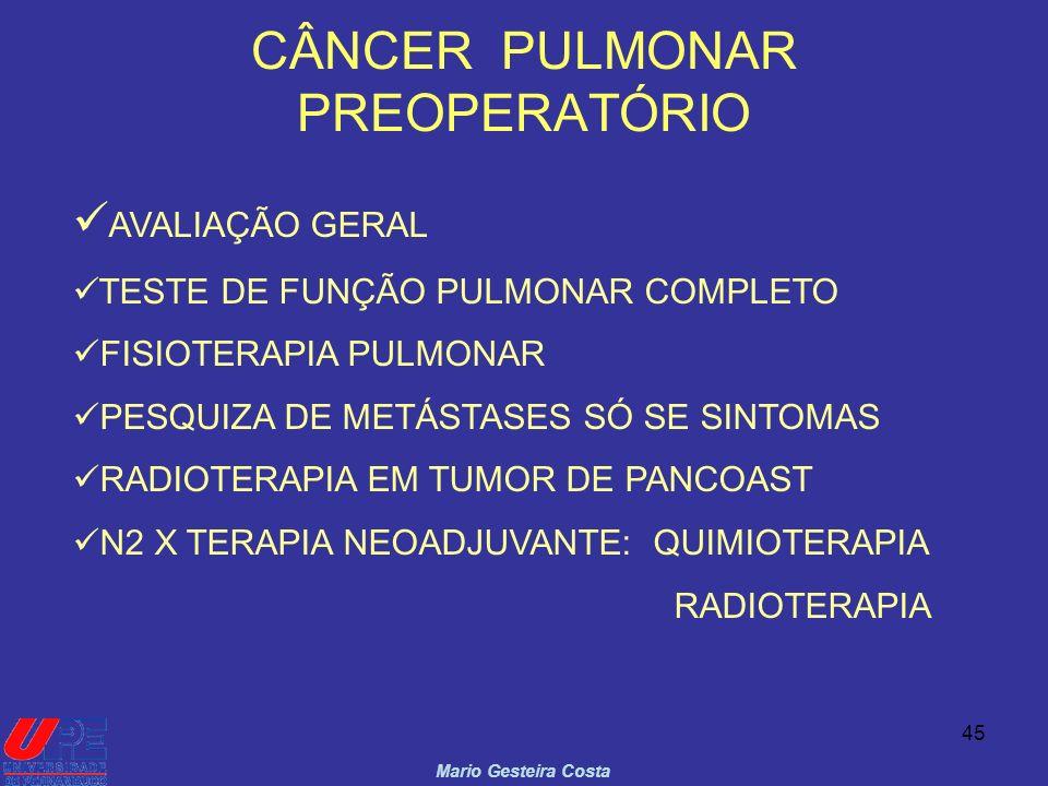 45 CÂNCER PULMONAR PREOPERATÓRIO Mario Gesteira Costa AVALIAÇÃO GERAL TESTE DE FUNÇÃO PULMONAR COMPLETO FISIOTERAPIA PULMONAR PESQUIZA DE METÁSTASES S