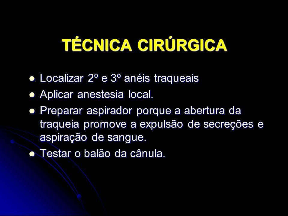 TÉCNICA CIRÚRGICA Localizar 2º e 3º anéis traqueais Localizar 2º e 3º anéis traqueais Aplicar anestesia local.