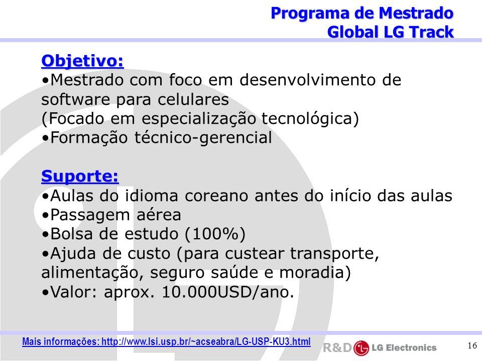 R&D 16 Objetivo: Mestrado com foco em desenvolvimento de software para celulares (Focado em especialização tecnológica) Formação técnico-gerencialSupo