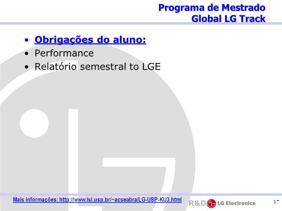 R&D 17 Obrigações do aluno:Obrigações do aluno: Performance Relatório semestral to LGE Programa de Mestrado Global LG Track Mais informações: http://w