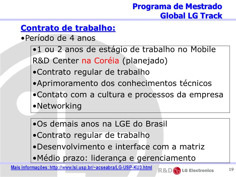 R&D 19 Contrato de trabalho: Período de 4 anos 1 ou 2 anos de estágio de trabalho no Mobile R&D Center na Coréia (planejado) Contrato regular de traba