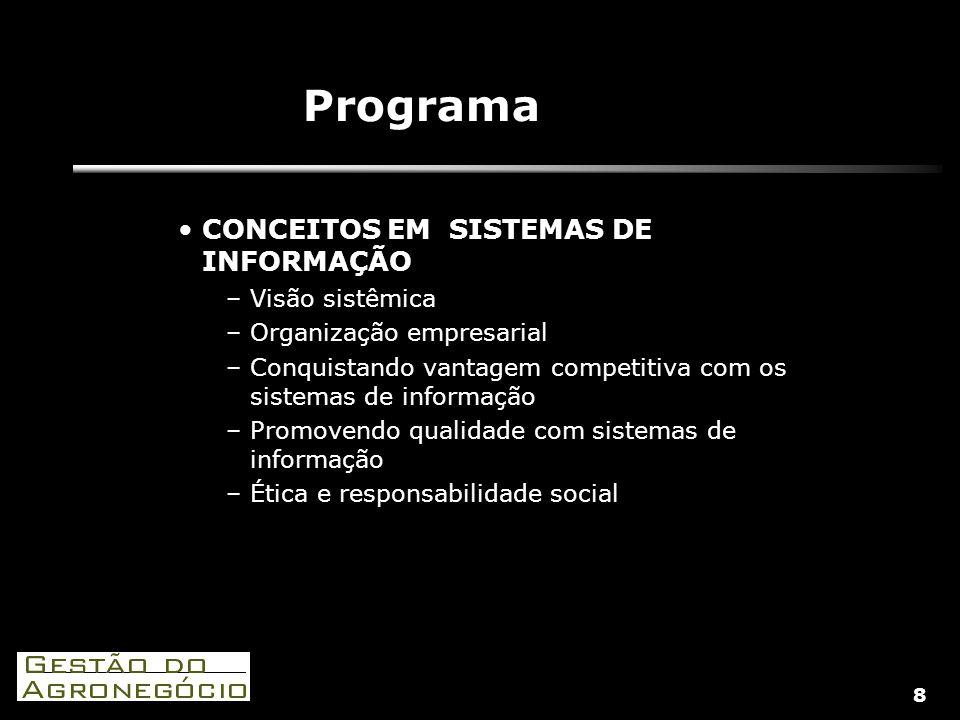8 Programa CONCEITOS EM SISTEMAS DE INFORMAÇÃO –Visão sistêmica –Organização empresarial –Conquistando vantagem competitiva com os sistemas de informação –Promovendo qualidade com sistemas de informação –Ética e responsabilidade social