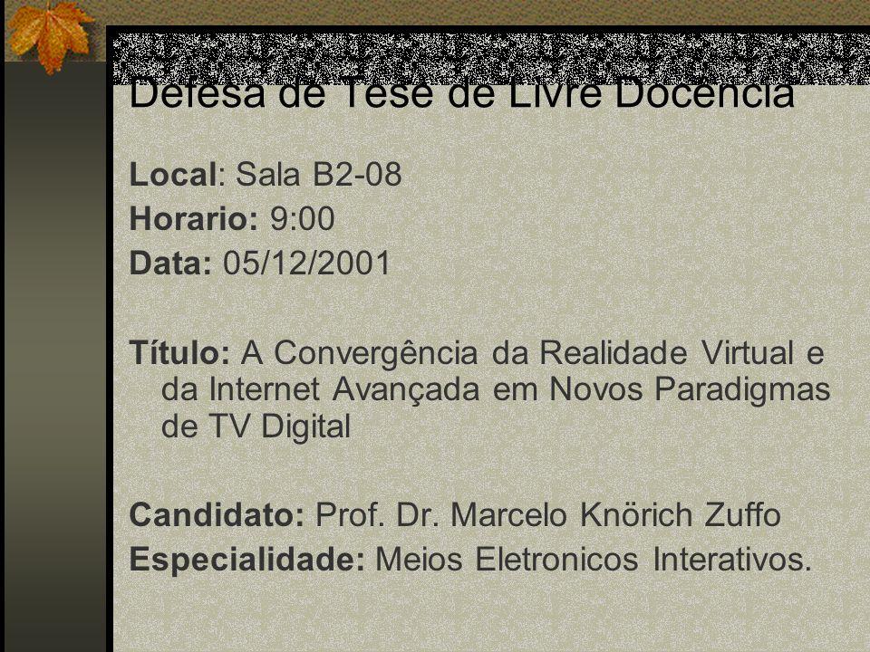 Defesa de Tese de Livre Docência Local: Sala B2-08 Horario: 9:00 Data: 05/12/2001 Título: A Convergência da Realidade Virtual e da Internet Avançada e