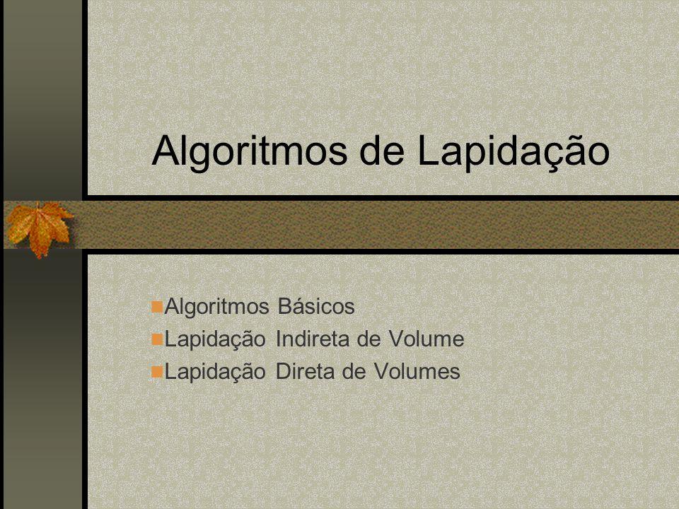 Algoritmos de Lapidação Algoritmos Básicos Lapidação Indireta de Volume Lapidação Direta de Volumes