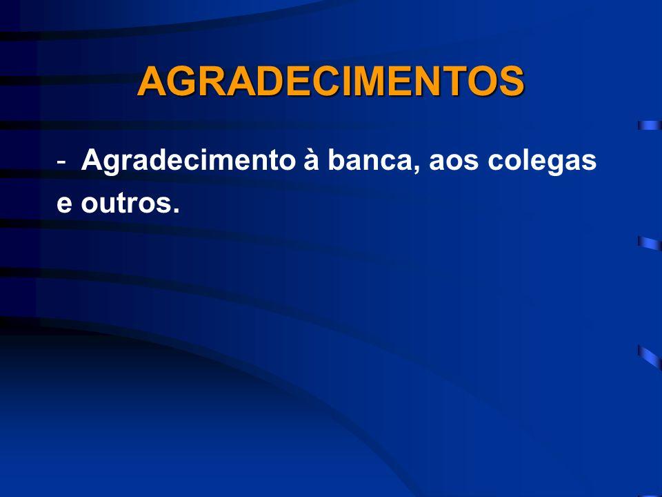 AGRADECIMENTOS -Agradecimento à banca, aos colegas e outros.