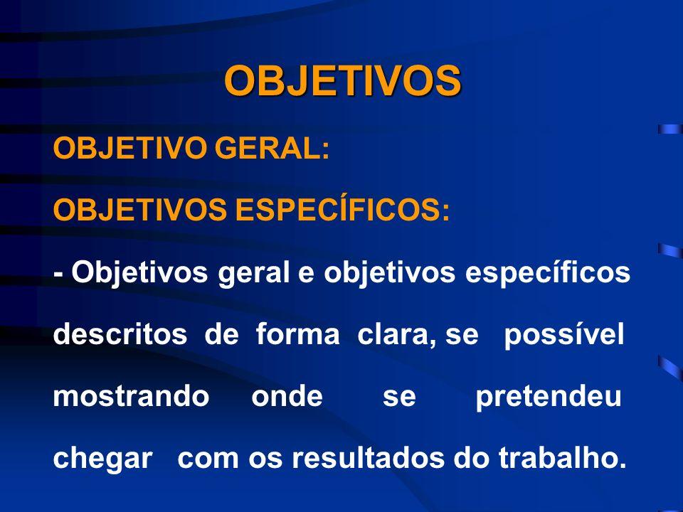 OBJETIVO GERAL: OBJETIVOS ESPECÍFICOS: - Objetivos geral e objetivos específicos descritos de forma clara, se possível mostrando onde se pretendeu che