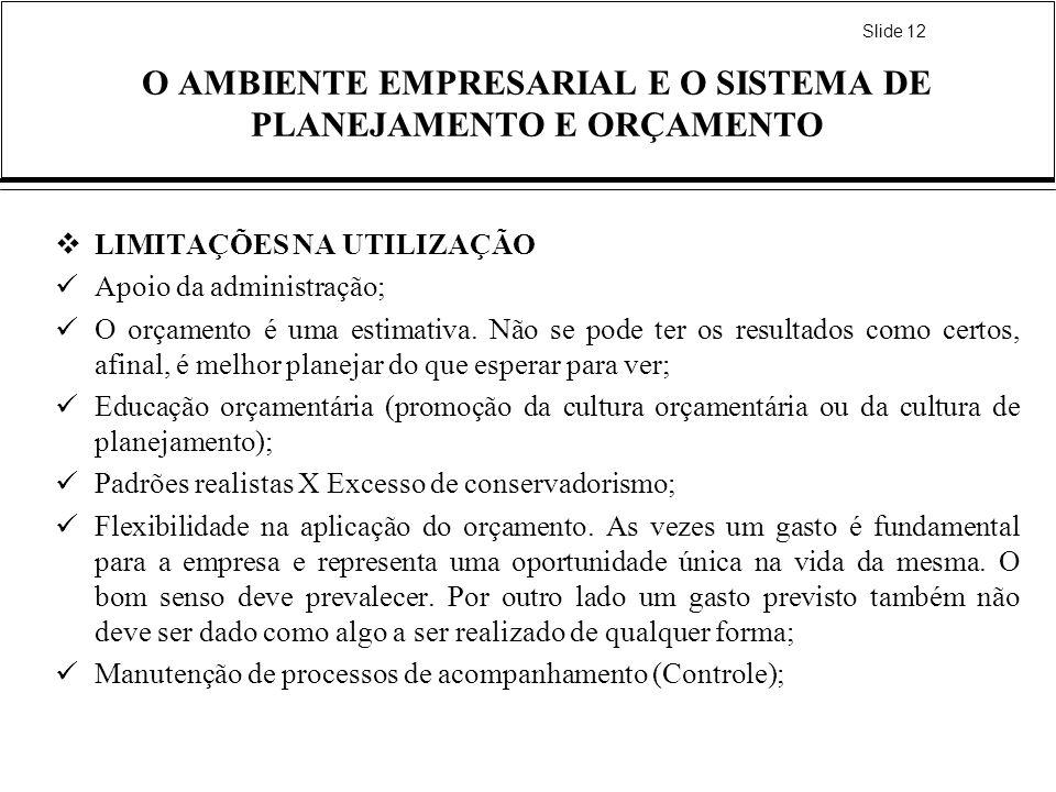 Slide 12 O AMBIENTE EMPRESARIAL E O SISTEMA DE PLANEJAMENTO E ORÇAMENTO LIMITAÇÕES NA UTILIZAÇÃO Apoio da administração; O orçamento é uma estimativa.