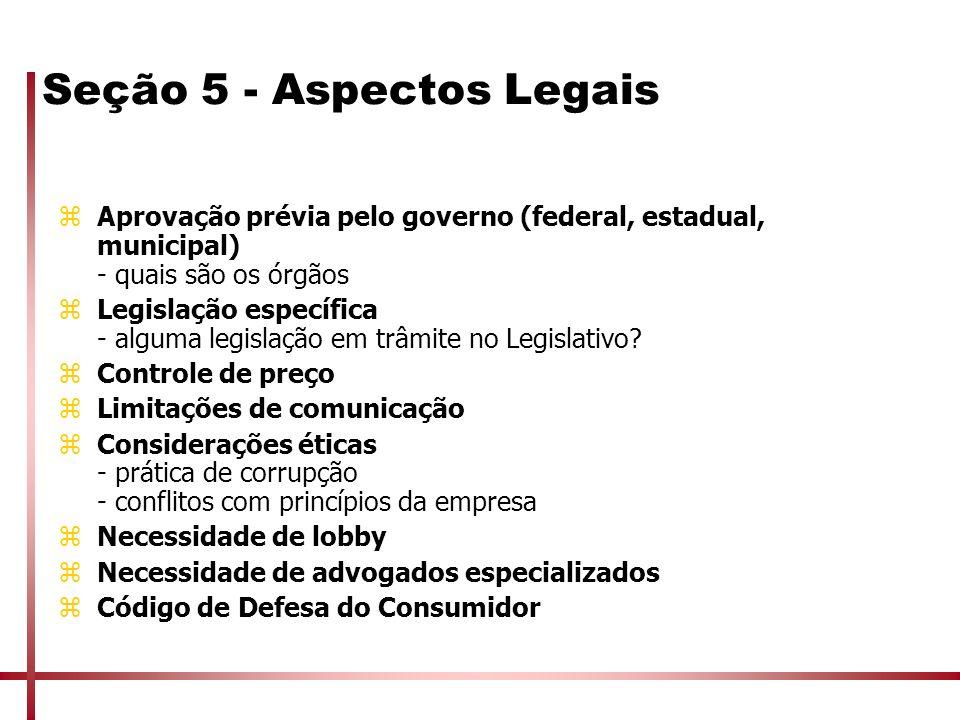 Seção 5 - Aspectos Legais zAprovação prévia pelo governo (federal, estadual, municipal) - quais são os órgãos zLegislação específica - alguma legislaç