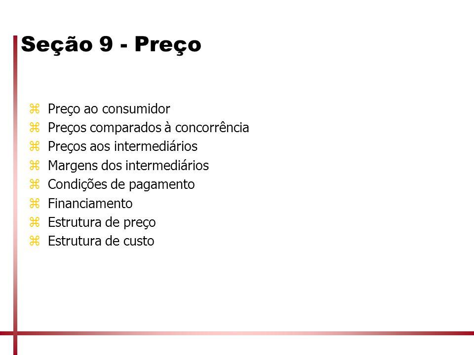 Seção 9 - Preço zPreço ao consumidor zPreços comparados à concorrência zPreços aos intermediários zMargens dos intermediários zCondições de pagamento
