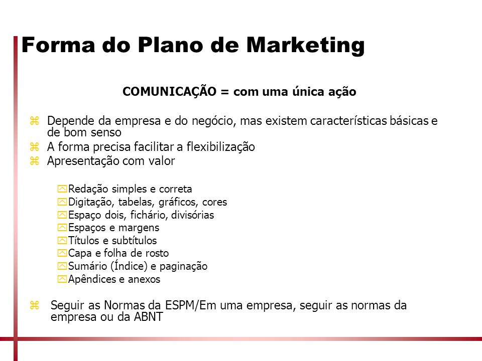 Forma do Plano de Marketing COMUNICAÇÃO = com uma única ação zDepende da empresa e do negócio, mas existem características básicas e de bom senso zA f
