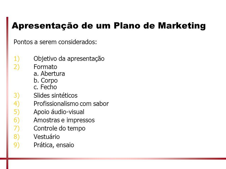 Apresentação de um Plano de Marketing Pontos a serem considerados: 1)Objetivo da apresentação 2)Formato a. Abertura b. Corpo c. Fecho 3)Slides sintéti