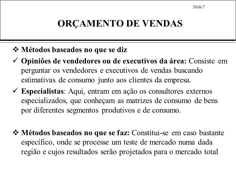 Slide 7 ORÇAMENTO DE VENDAS Métodos baseados no que se diz Opiniões de vendedores ou de executivos da área: Consiste em perguntar os vendedores e exec