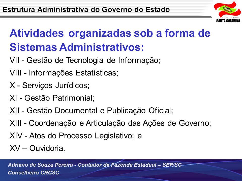 Adriano de Souza Pereira - Contador da Fazenda Estadual – SEF/SC Conselheiro CRCSC Atividades organizadas sob a forma de Sistemas Administrativos: VII