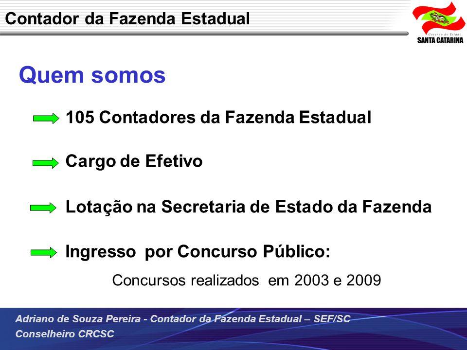 Adriano de Souza Pereira - Contador da Fazenda Estadual – SEF/SC Conselheiro CRCSC Quem somos 105 Contadores da Fazenda Estadual Cargo de Efetivo Lota