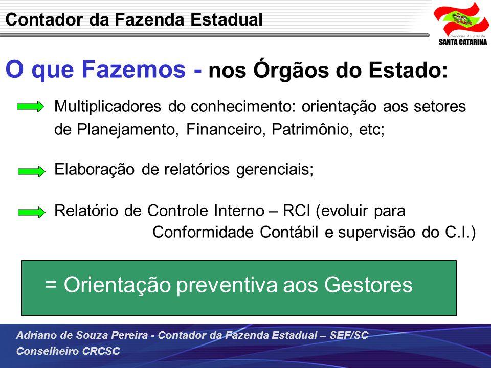 Adriano de Souza Pereira - Contador da Fazenda Estadual – SEF/SC Conselheiro CRCSC O que Fazemos - nos Órgãos do Estado: Multiplicadores do conhecimen