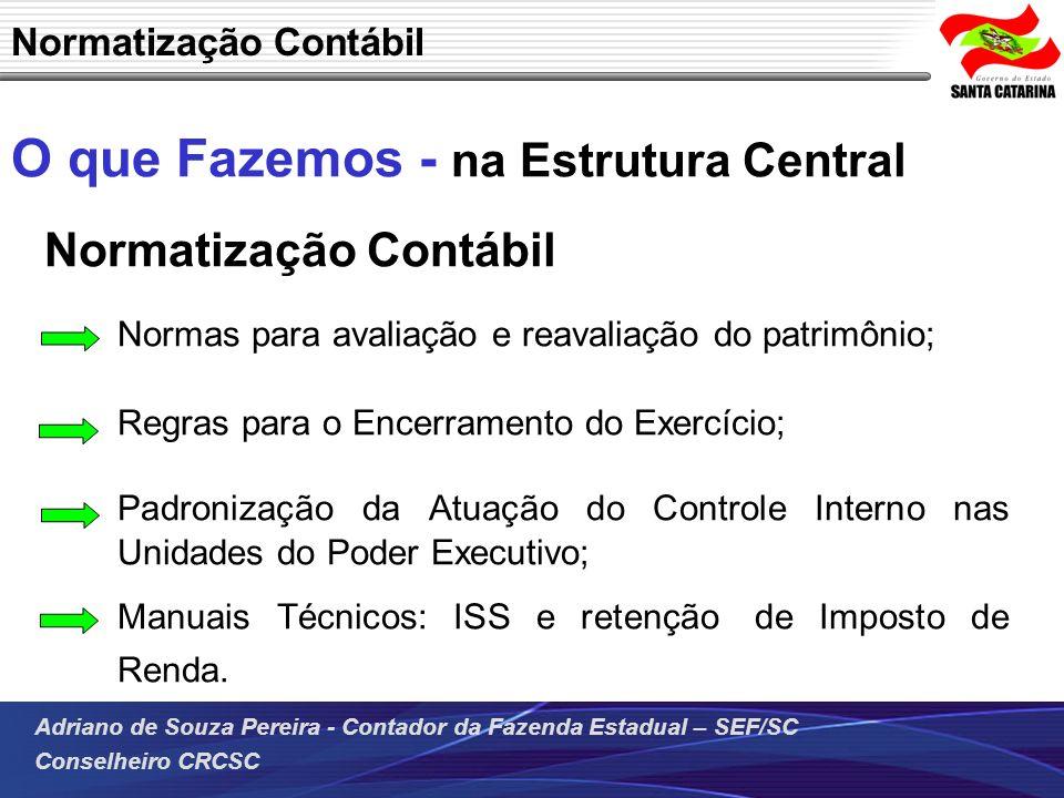 Adriano de Souza Pereira - Contador da Fazenda Estadual – SEF/SC Conselheiro CRCSC O que Fazemos - na Estrutura Central Normatização Contábil Normas p
