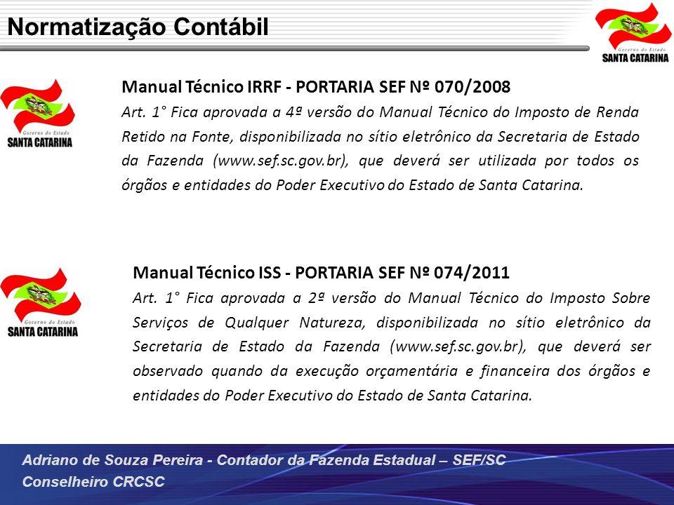 Adriano de Souza Pereira - Contador da Fazenda Estadual – SEF/SC Conselheiro CRCSC Normatização Contábil Manual Técnico ISS - PORTARIA SEF Nº 074/2011