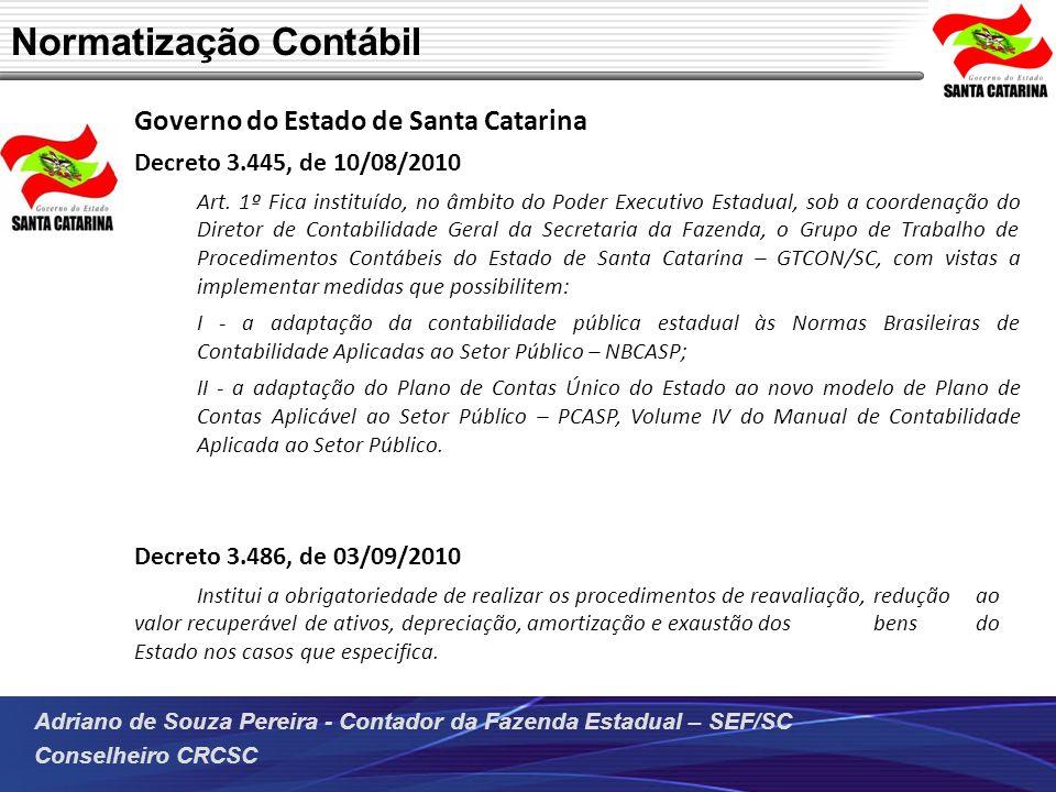 Adriano de Souza Pereira - Contador da Fazenda Estadual – SEF/SC Conselheiro CRCSC Governo do Estado de Santa Catarina Decreto 3.445, de 10/08/2010 Ar