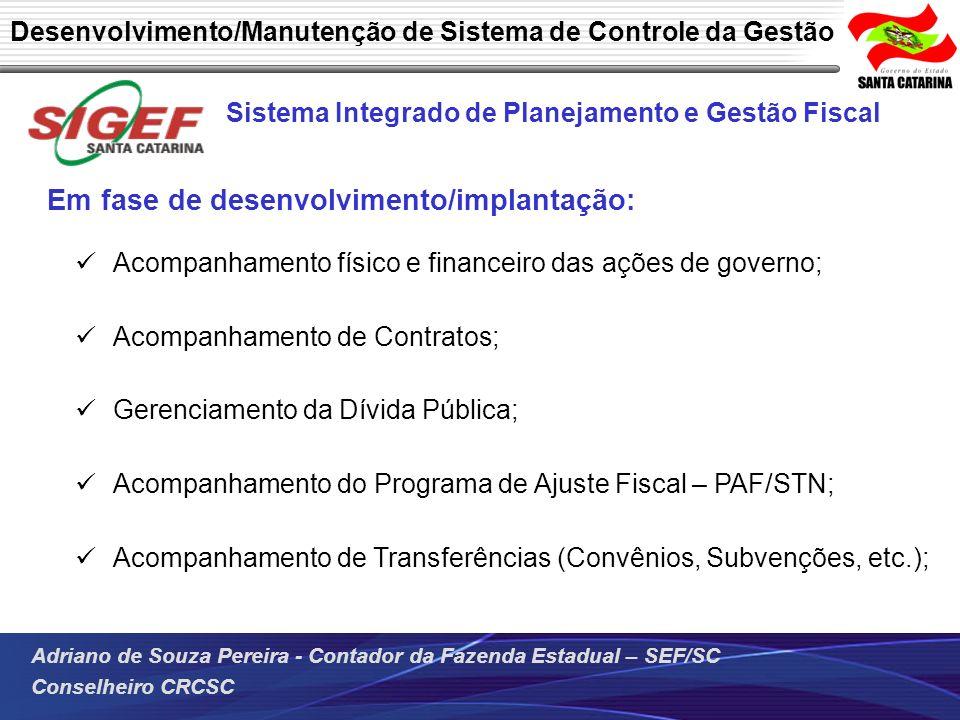 Adriano de Souza Pereira - Contador da Fazenda Estadual – SEF/SC Conselheiro CRCSC Sistema Integrado de Planejamento e Gestão Fiscal Em fase de desenv