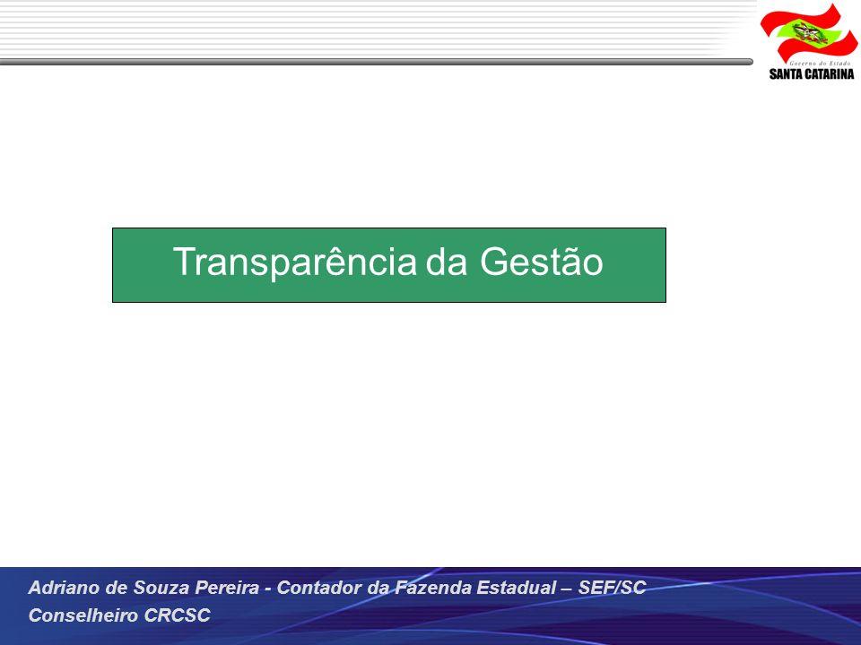 Adriano de Souza Pereira - Contador da Fazenda Estadual – SEF/SC Conselheiro CRCSC Transparência da Gestão