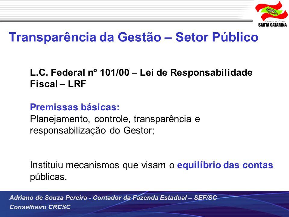 Adriano de Souza Pereira - Contador da Fazenda Estadual – SEF/SC Conselheiro CRCSC Transparência da Gestão – Setor Público L.C. Federal nº 101/00 – Le